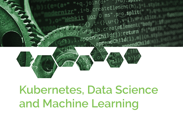 Kubernetes, Data Science, and Machine Learning