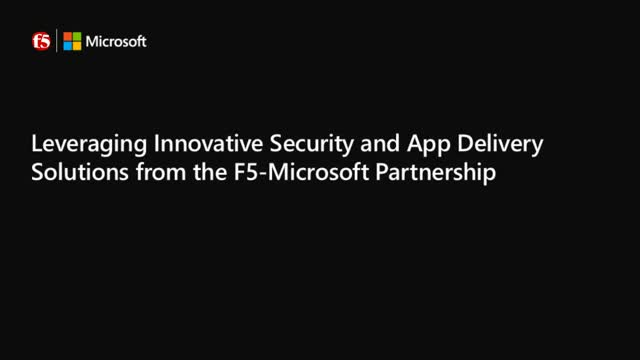 Leveraging innovative security and app delivery solutions from the F5-Microsoft
