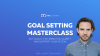 Goal Setting Masterclass: Set goals that bring you clarity & support your action