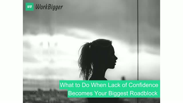 What to Do When Lack of Confidence Becomes Your Biggest Roadblock