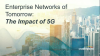 Enterprise Networks of Tomorrow: The Impact of 5G