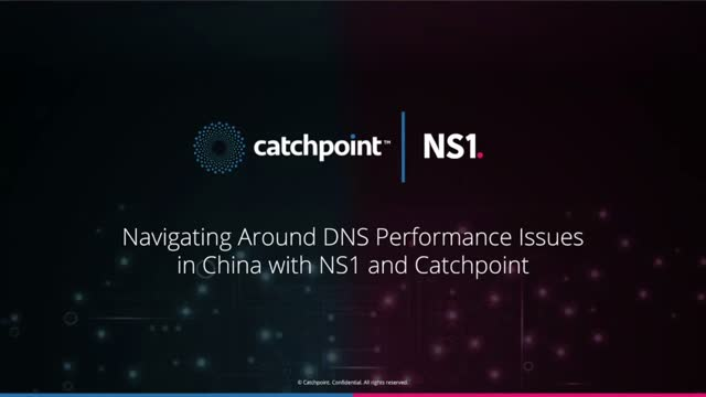 Navigating Around DNS Performance Issues in China with NS1 and Catchpoint