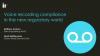 Voice recording compliance in the new regulatory world