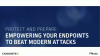 Protect & Prepare: Empowering Your Endpoints to Beat Modern Attacks