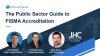The Public Sector Guide to FISMA Accreditation