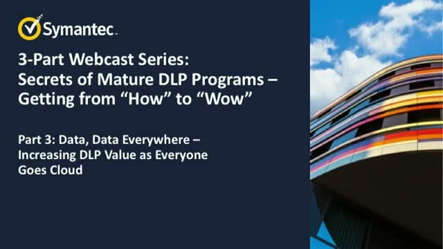 "Part 3 of 3: Secrets of Mature DLP Programs -  Getting from ""How"" to ""Wow""!"