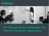 The Message Broker Technology You Need for Enterprise Applications