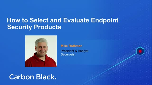 How to Select and Evaluate Endpoint Security Products
