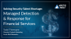 Solving Security Talent Shortage: Managed Detection & Response for Financial