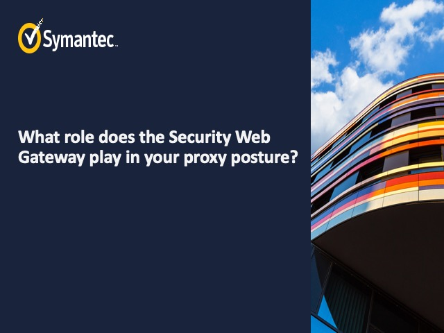 What role does the Security Web Gateway play in your proxy posture?