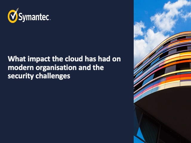 What impact the cloud has had on modern organisation and the security challenges