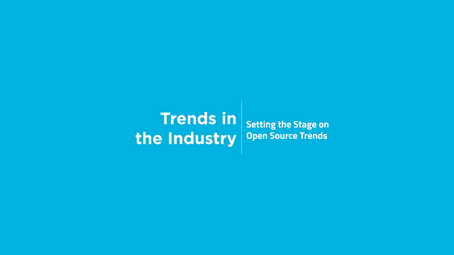 Trends in the Industry: Setting the Stage on Open Source Trends