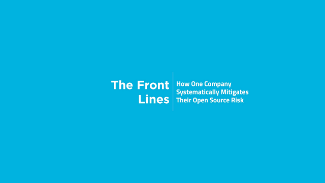 The Front Lines: How One Company Systematically Mitigates Their Open Source Risk