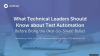 What Technical Leaders Should Know about Automation Before Biting the Bullet