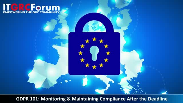 GDPR 101: Monitoring & Maintaining Compliance After the Deadline