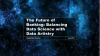 Panel Session: The Future of Banking: Balancing Data Science with Data Artistry