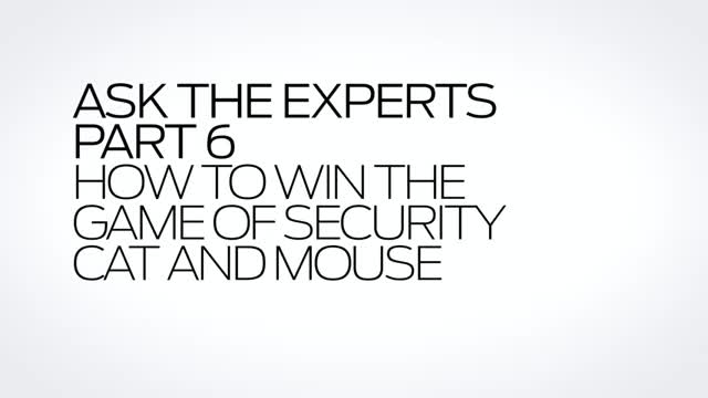 Ask the Expert: Part 6 How to Win the Game of Security Cat and Mouse