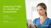 Assessing IT Risk in a Healthcare Environment