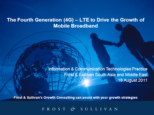 The Fourth Generation (4G) – LTE to Drive the Growth of Mobile Broadband