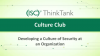 Culture Club: Developing a Culture of Security at an Organization