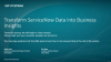Transform ServiceNow Data into Business Insights