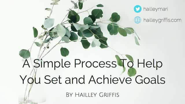 A Simple Process To Help You Set and Achieve Goals