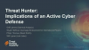 Threat Hunter: Implications of an Active Cyber Defense