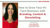 How to Grow Your Hi-Tech Business with Branding, Content & Storytelling