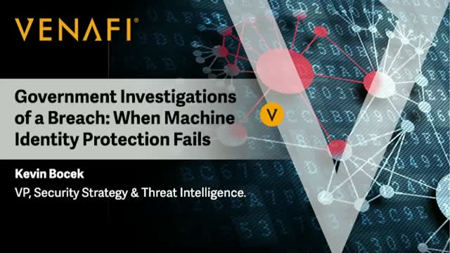 Government Investigations of a Breach: When Machine Identity Protection Fails