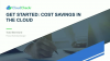 Get Started: Cost Savings in the Cloud
