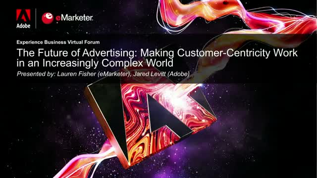 The Future of Advertising: Customer-Centricity in an Increasingly Complex World