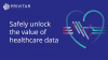 Safely unlock the value of healthcare data