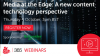 Media at the Edge: A new content technology perspective