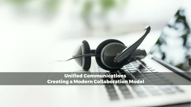 Unified Communications: Creating a Modern Collaboration Model