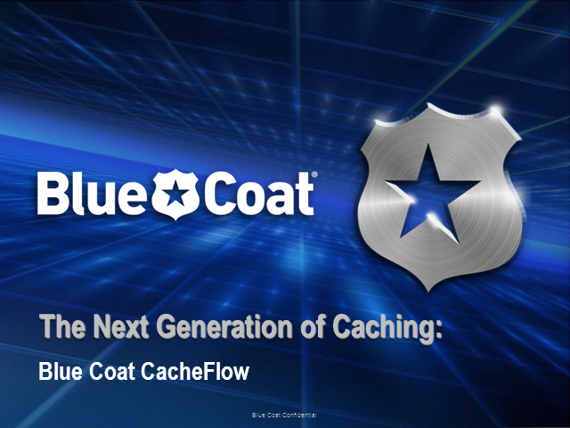 The Next Generation of Caching from Blue Coat - A.M. edition