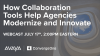 How Collaboration Tools Help Agencies Modernize and Innovate