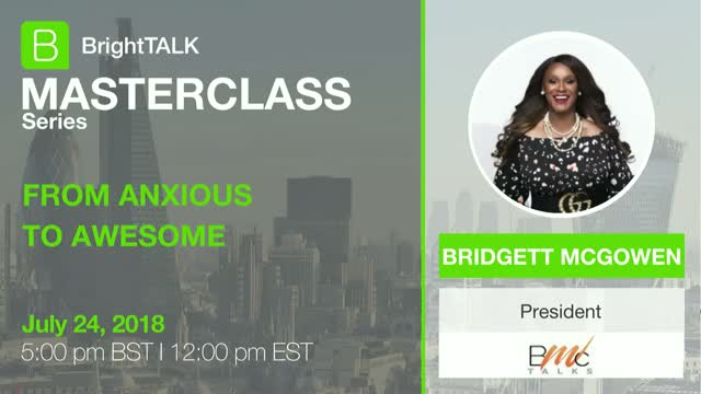 BrightTALK Masterclass Series: From Anxious to Awesome