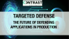 Targeted Defense: The Future of Defending Applications in Production