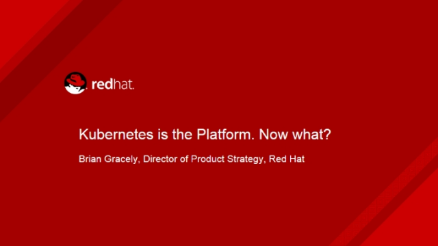 Kubernetes is the Platform. Now what?