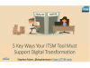 5 Things To Consider: Ensuring Your ITSM Tool Supports Digital Transformation