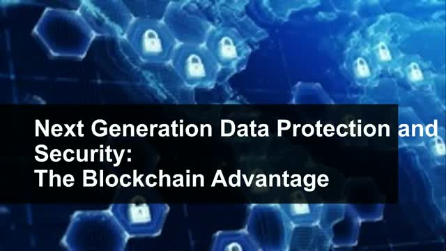 Next Generation Data Protection and Security: The Blockchain Advantage