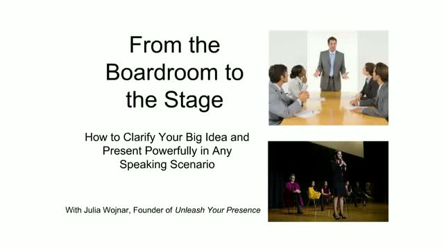 From the Boardroom to the Stage - Clarifying Your Big Idea & Present Powerfully