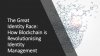 The Great Identity Race: How Blockchain is Revolutionising Identity Management