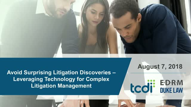Avoid Surprising Litigation Discoveries–Leveraging Tech for Complex Litigation