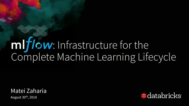 Introducing MLflow: Infrastructure for a Complete Machine Learning Lifecycle