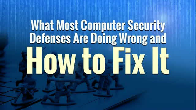 What Most Computer Security Defenses Are Doing Wrong and How to Fix It
