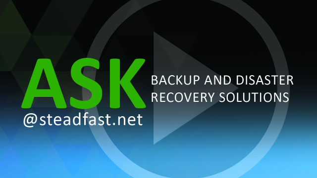Ask Steadfast - Backup and Disaster Recovery
