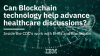Can Blockchain technology help advance healthcare discussions? Inside the CDC's