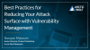 Best Practices for Reducing Your Attack Surface with Vulnerability Management