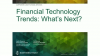 Financial Technology Trends: What's Next?